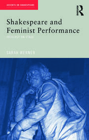 Shakespeare and Feminist Performance: Ideology on Stage