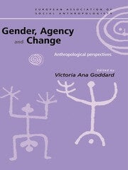 Gender, Agency and Change: Anthropological Perspectives