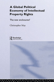 The Global Political Economy of Intellectual Property Rights: The New Enclosures?