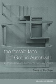 The Female Face of God in Auschwitz: A Jewish Feminist Theology of the Holocaust