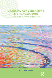 Changing Conversations in Organizations: A Complexity Approach to Change