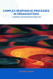 Complex Responsive Processes in Organizations: Learning and Knowledge Creation
