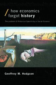 How Economics Forgot History: The Problem of Historical Specificity in Social Science