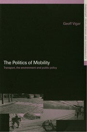 The Politics of Mobility: Transport Planning, the Environment and Public Policy