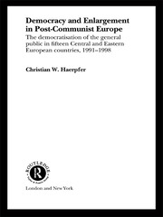 Democracy and Enlargement in Post-Communist Europe: The Democratisation of the General Public in 15 Central and Eastern European Countries, 1991-1998