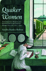 Quaker Women: Personal Life, Memory and Radicalism in the Lives of Women Friends, 1780–1930