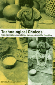 Technological Choices: Transformations in Material Cultures since the Neolithic
