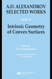 A.D. Alexandrov: Selected Works Part II: Intrinsic Geometry of Convex Surfaces
