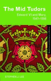The Mid Tudors: Edward VI and Mary, 1547–1558