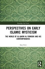 Perspectives on Early Islamic Mysticism: The World of al-Ḥakīm al-Tirmidhī and his Contemporaries