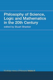 Philosophy of Science, Logic and Mathematics in the 20th Century: Routledge History of Philosophy Volume 9