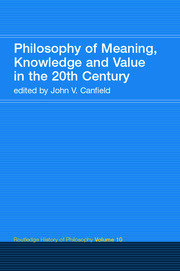 Philosophy of Meaning, Knowledge and Value in the Twentieth Century: Routledge History of Philosophy Volume 10