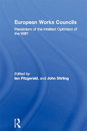 European Works Councils: Pessimism of the Intellect Optimism of the Will?