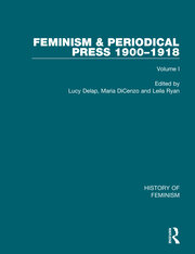 Feminism and the Periodical Press, 1900-1918