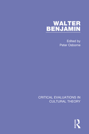 Walter Benjamin:Critical Evaluations 3V: Critical Evaluations in Cultural Theory