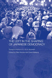 The Left in the Shaping of Japanese Democracy: Essays in Honour of J.A.A. Stockwin