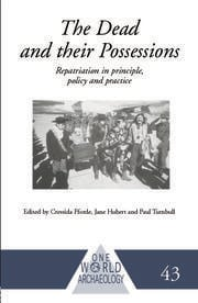The Dead and their Possessions: Repatriation in Principle, Policy and Practice