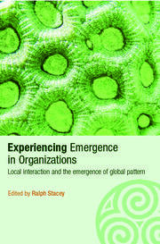 Experiencing Emergence in Organizations: Local Interaction and the Emergence of Global Patterns