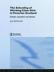 The Schooling of Working-Class Girls in Victorian Scotland: Gender, Education and Identity