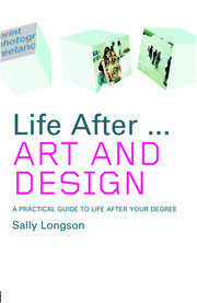 Life After...Art and Design: A practical guide to life after your degree