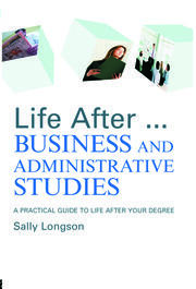 Life After...Business and Administrative Studies: A practical guide to life after your degree