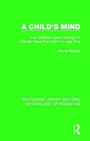 A Child's Mind: How Children Learn During the Critical Years from Birth to Age Five Years