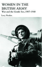 Women in the British Army: War and the Gentle Sex, 1907–1948