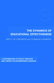 The Dynamics of Educational Effectiveness: A Contribution to Policy, Practice and Theory in Contemporary Schools