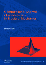 Computational Analysis of Randomness in Structural Mechanics: Structures and Infrastructures Book Series, Vol. 3