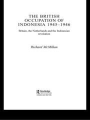 The British Occupation of Indonesia: 1945-1946: Britain, The Netherlands and the Indonesian Revolution