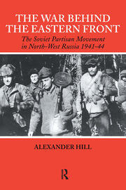 The War Behind the Eastern Front: Soviet Partisans in North West Russia 1941-1944