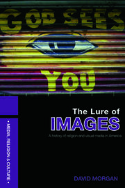 The Lure of Images: A history of religion and visual media in America