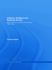 Citizens, Soldiers and National Armies: Military Service in France and Germany, 1789–1830