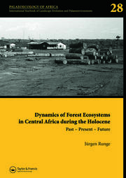 Dynamics of Forest Ecosystems in Central Africa During the Holocene: Past – Present – Future: Palaeoecology of Africa, An International Yearbook of Landscape Evolution and Palaeoenvironments, Volume 28