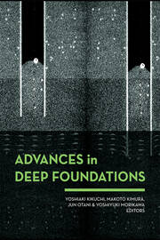 Advances in Deep Foundations: International Workshop on Recent Advances of Deep Foundations (IWDPF07) 1–2 February 2007, Port and Airport Research Institute, Yokosuka, Japan