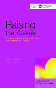 Raising the Stakes: From Improvement to Transformation in the Reform of Schools