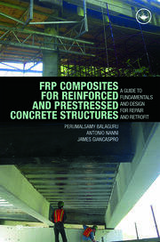 FRP Composites for Reinforced and Prestressed Concrete Structures: A Guide to Fundamentals and Design for Repair and Retrofit