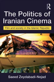 The Politics of Iranian Cinema: Film and Society in the Islamic Republic