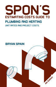 Spon's Estimating Costs Guide to Plumbing and Heating: Unit Rates and Project Costs, Fourth Edition