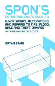 Spon's Estimating Costs Guide to Minor Works, Alterations and Repairs to Fire, Flood, Gale and Theft Damage: Unit Rates and Project Costs, Fourth Edition