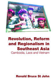 Revolution, Reform and Regionalism in Southeast Asia: Cambodia, Laos and Vietnam