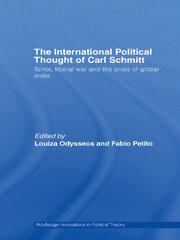 The International Political Thought of Carl Schmitt: Terror, Liberal War and the Crisis of Global Order