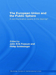 The European Union and the Public Sphere: A Communicative Space in the Making?