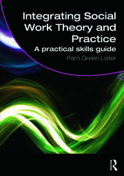 Integrating Social Work Theory and Practice: A Practical Skills Guide