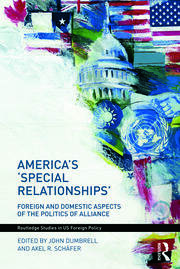 America's 'Special Relationships': Foreign and Domestic Aspects of the Politics of Alliance