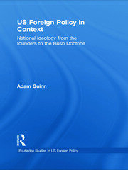 US Foreign Policy in Context: National Ideology from the Founders to the Bush Doctrine
