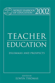 World Yearbook of Education 2002: Teacher Education - Dilemmas and Prospects