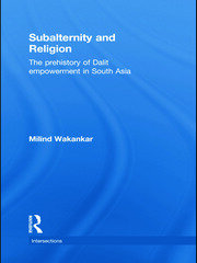 Subalternity and Religion: The Prehistory of Dalit Empowerment in South Asia
