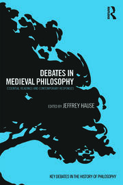 Debates in Medieval Philosophy: Essential Readings and Contemporary Responses