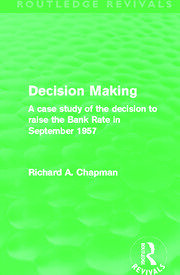 Decision Making (Routledge Revivals): A case study of the decision to raise the Bank Rate in September 1957